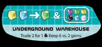 Players may trade 3 gems of any color(s) for gem of their choice. (Note: the winner(s) of the Underground Warehouse action may trade at a 2 for rate.