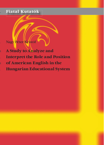 Nyelvoktatás Nagy Péter Kristóf: A Study to Analyze and Interpret the Role and Position of American English in the Hungarian Educational System Az angol nyelv amerikai változatának tanítása a magyar