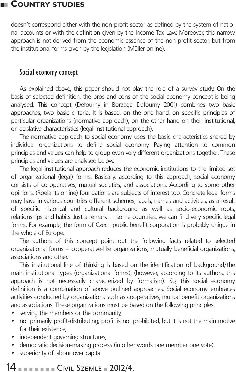 Social economy concept As explained above, this paper should not play the role of a survey study.