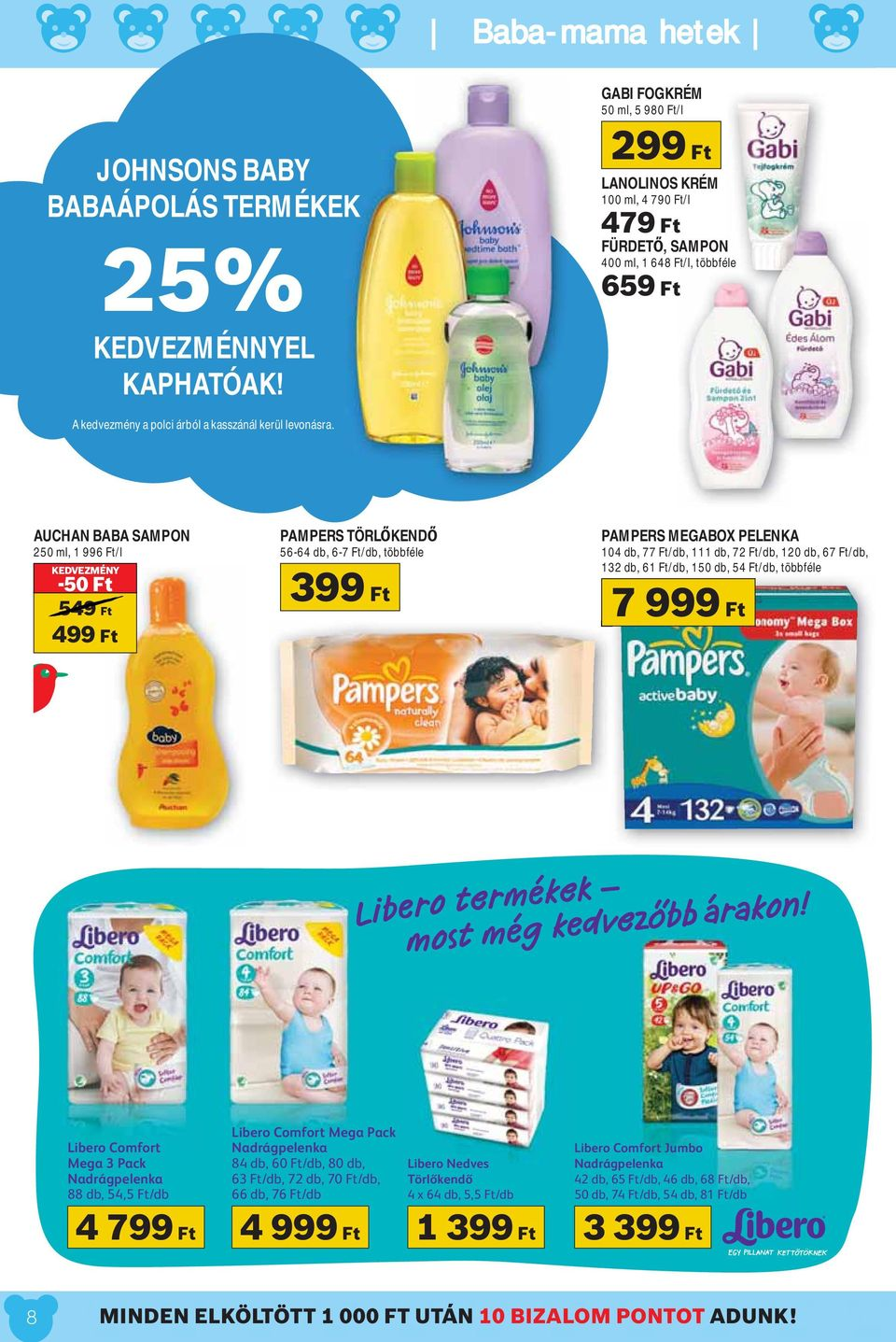 AUCHAN BABA SAMPON 250 ml, 1 996 Ft/l KEDVEZMÉNY -50 Ft 549 Ft 499 Ft PAMPERS TÖRL KEND 56-64 db, 6-7 Ft/db, többféle 399 Ft PAMPERS MEGABOX PELENKA 104 db, 77 Ft/db, 111 db, 72 Ft/db, 120 db, 67
