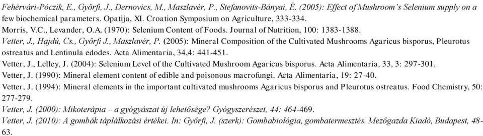 (2005): Mineral Composition of the Cultivated Mushrooms Agaricus bisporus, Pleurotus ostreatus and Lentinula edodes. Acta Alimentaria, 34,4: 441-451. Vetter, J., Lelley, J.