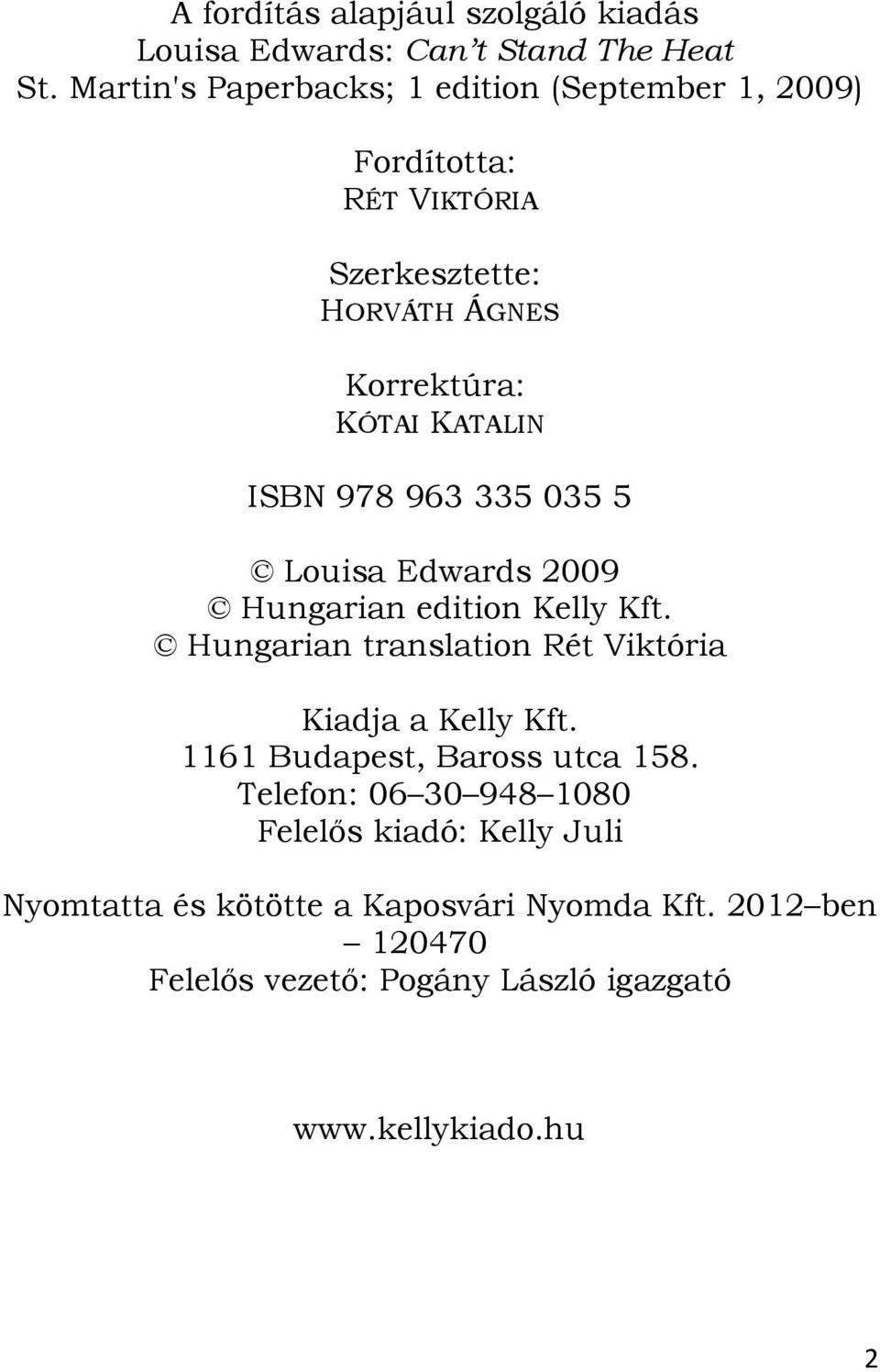 ISBN 978 963 335 035 5 Louisa Edwards 2009 Hungarian edition Kelly Kft. Hungarian translation Rét Viktória Kiadja a Kelly Kft.