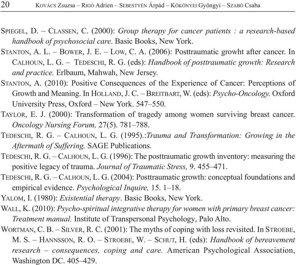 Erlbaum, Mahwah, New Jersey. STANTON, A. (2010): Positive Consequences of the Experience of Cancer: Perceptions of Growth and Meaning. In HOLLAND, J. C. BREITBART, W. (eds): Psycho-Oncology.
