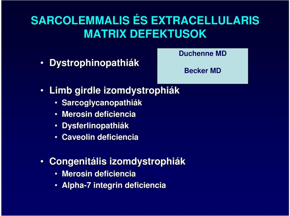 nopathiák Merosin deficiencia ia Dysferlinopathiák Caveolin deficiencia