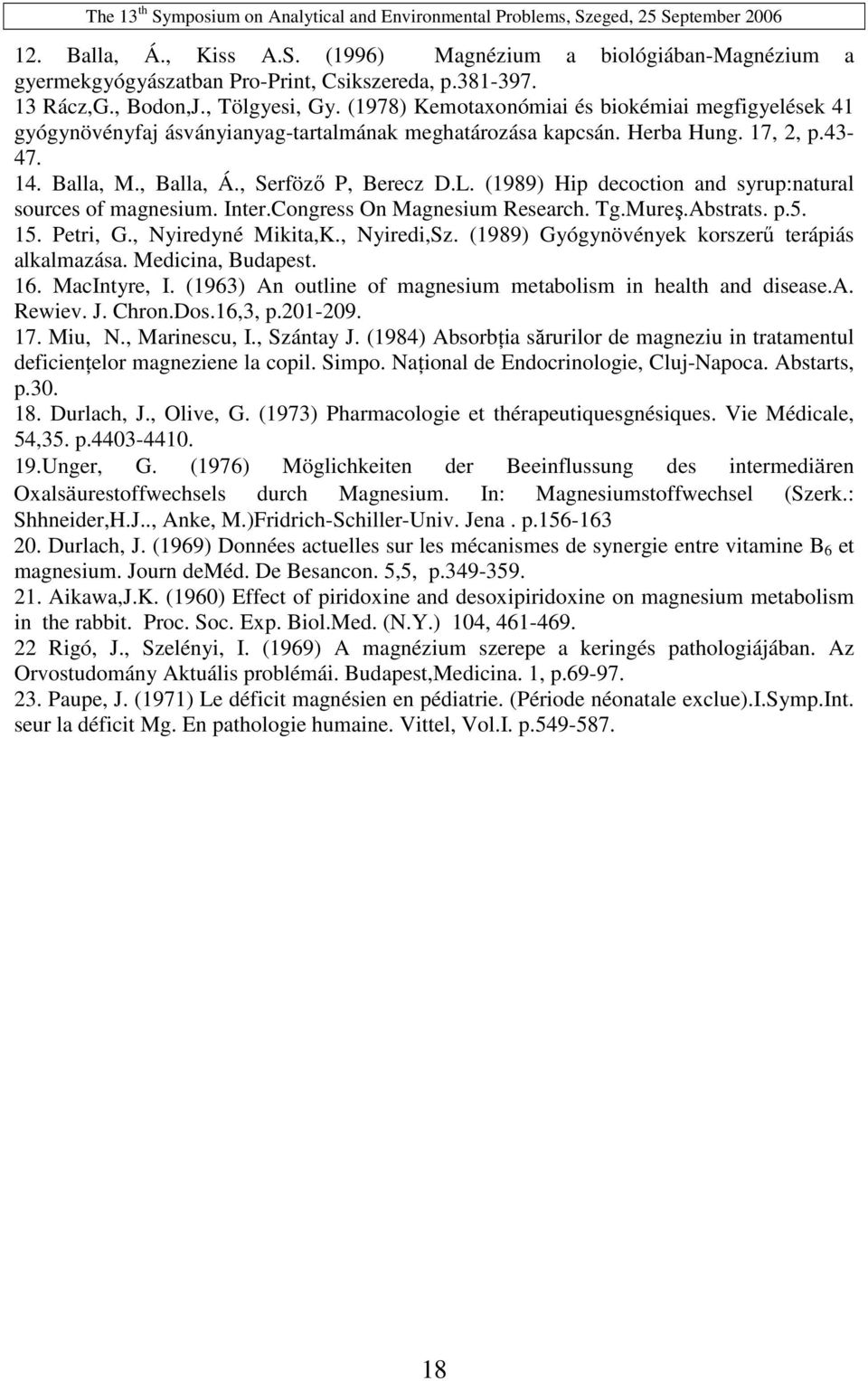 (1989) Hip decoction and syrup:natural sources of magnesium. Inter.Congress On Magnesium Research. Tg.Mureş.Abstrats. p.5. 15. Petri, G., Nyiredyné Mikita,K., Nyiredi,Sz.