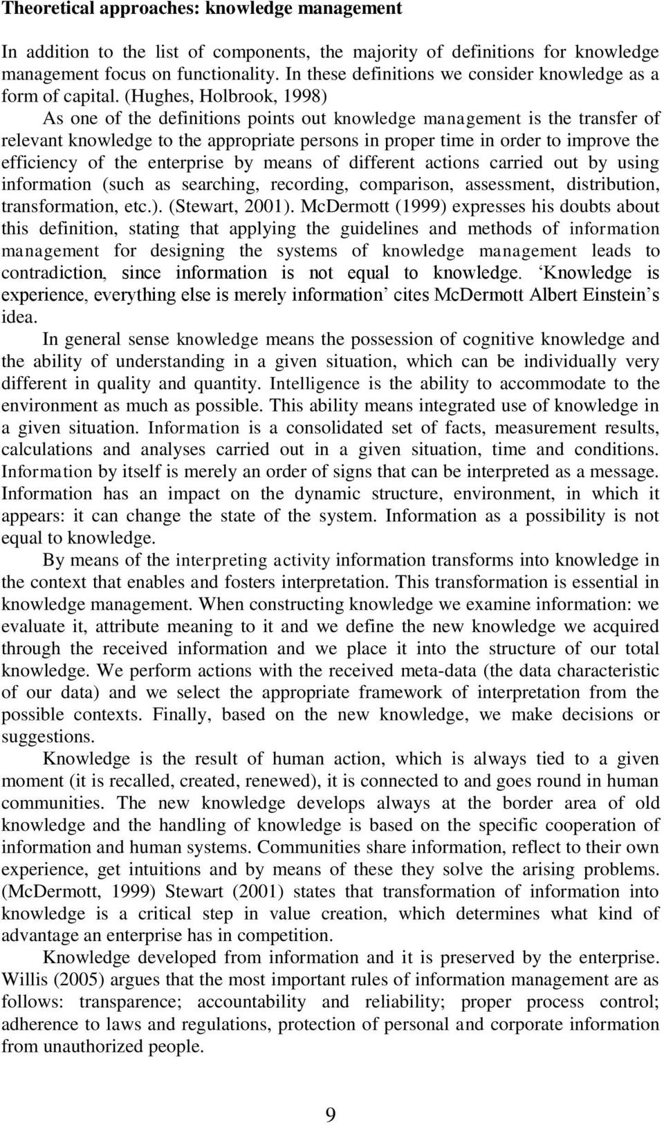 (Hughes, Holbrook, 1998) As one of the definitions points out knowledge management is the transfer of relevant knowledge to the appropriate persons in proper time in order to improve the efficiency