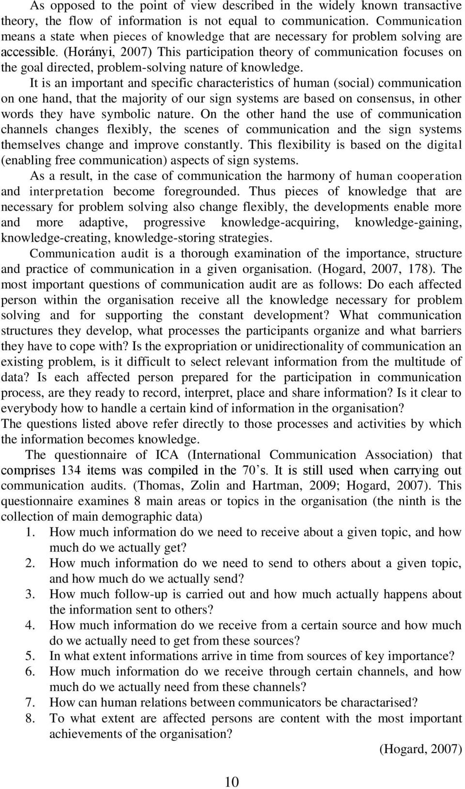 (Horányi, 2007) This participation theory of communication focuses on the goal directed, problem-solving nature of knowledge.