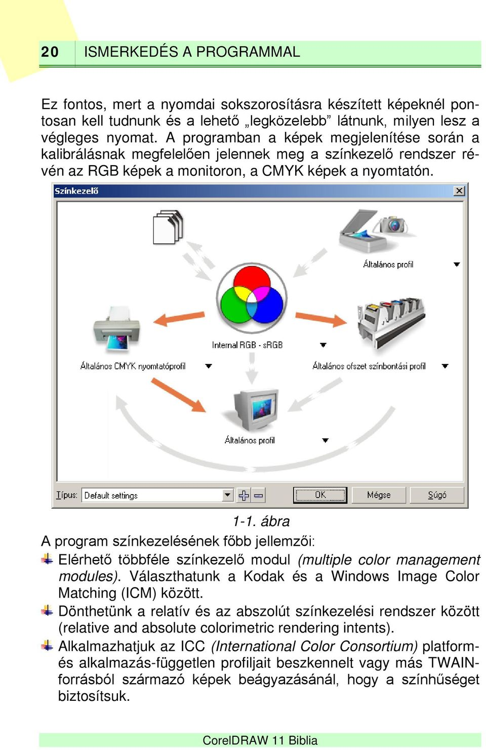 ábra A program színkezelésének főbb jellemzői: Elérhető többféle színkezelő modul (multiple color management modules). Választhatunk a Kodak és a Windows Image Color Matching (ICM) között.