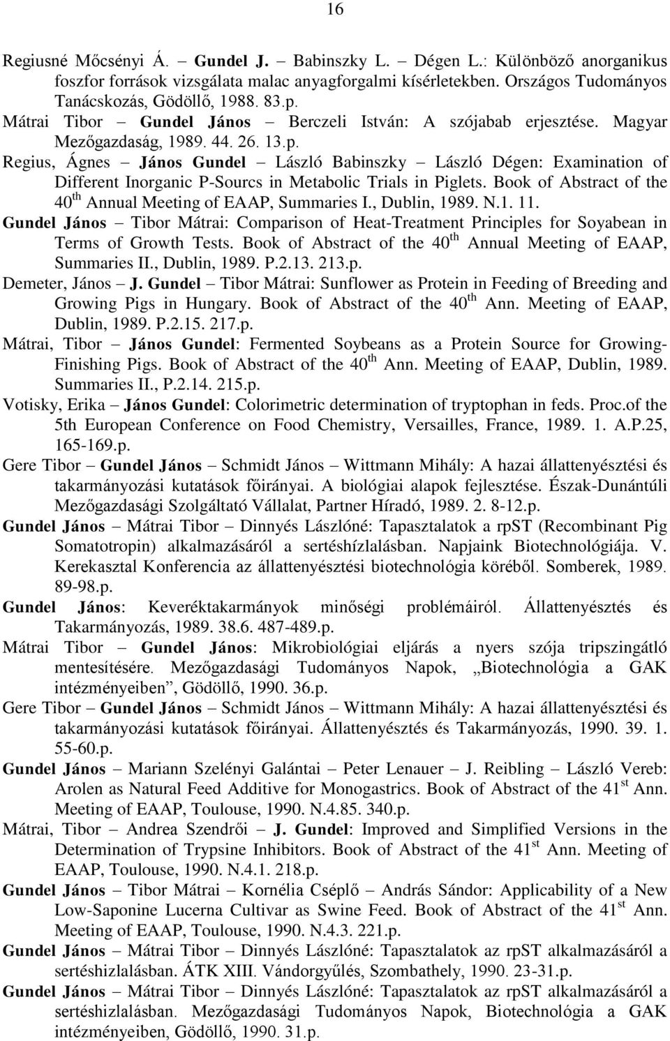 Regius, Ágnes János Gundel László Babinszky László Dégen: Examination of Different Inorganic P-Sourcs in Metabolic Trials in Piglets. Book of Abstract of the 40 th Annual Meeting of EAAP, Summaries I.