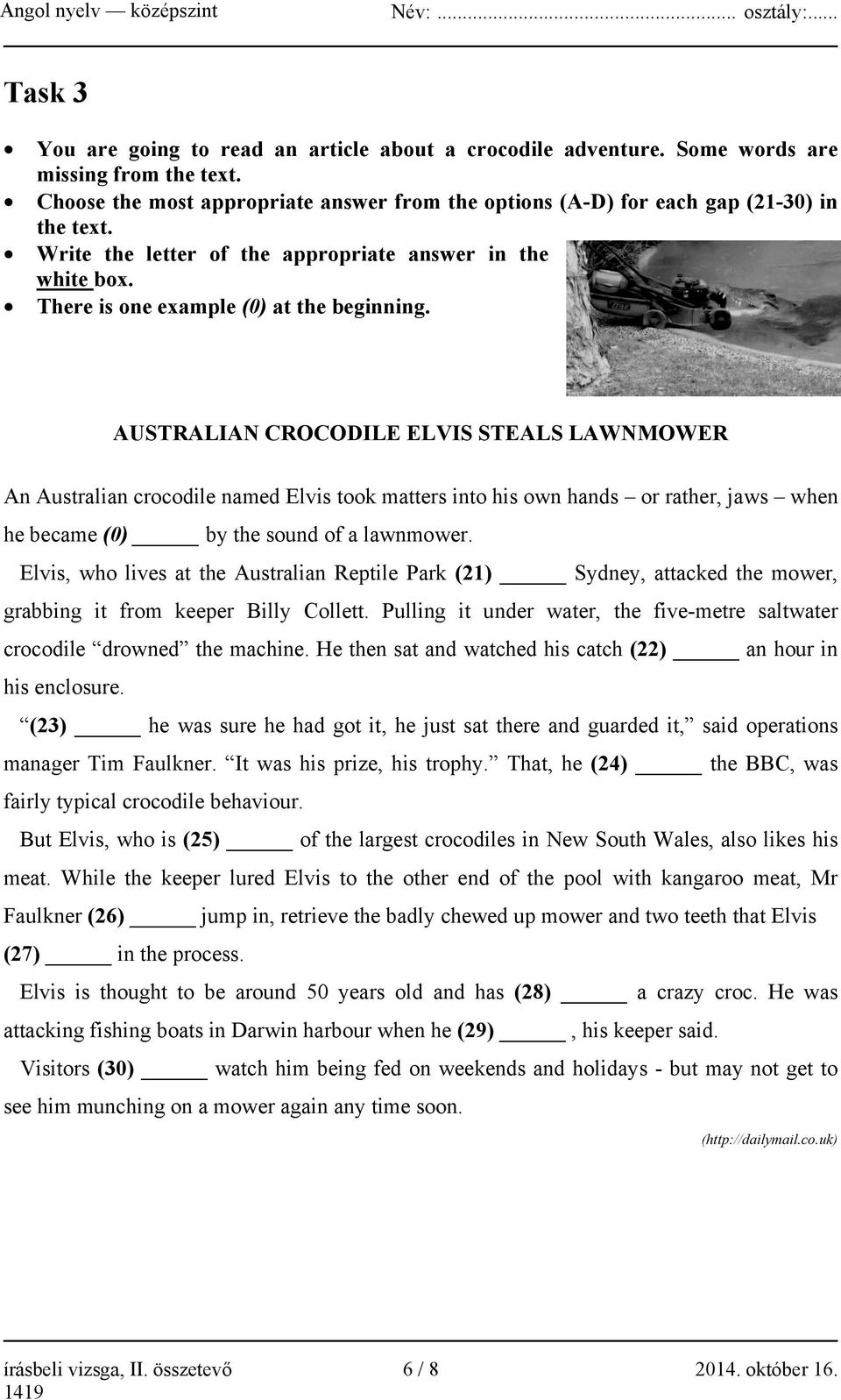 AUSTRALIAN CROCODILE ELVIS STEALS LAWNMOWER An Australian crocodile named Elvis took matters into his own hands or rather, jaws when he became (0) by the sound of a lawnmower.