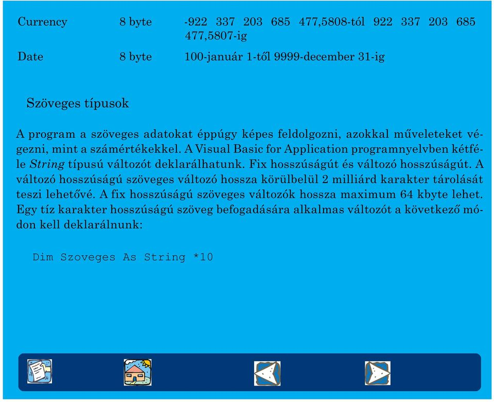 A Visual Basic for Application programnyelvben kétféle String típusú változót deklarálhatunk. Fix hosszúságút és változó hosszúságút.
