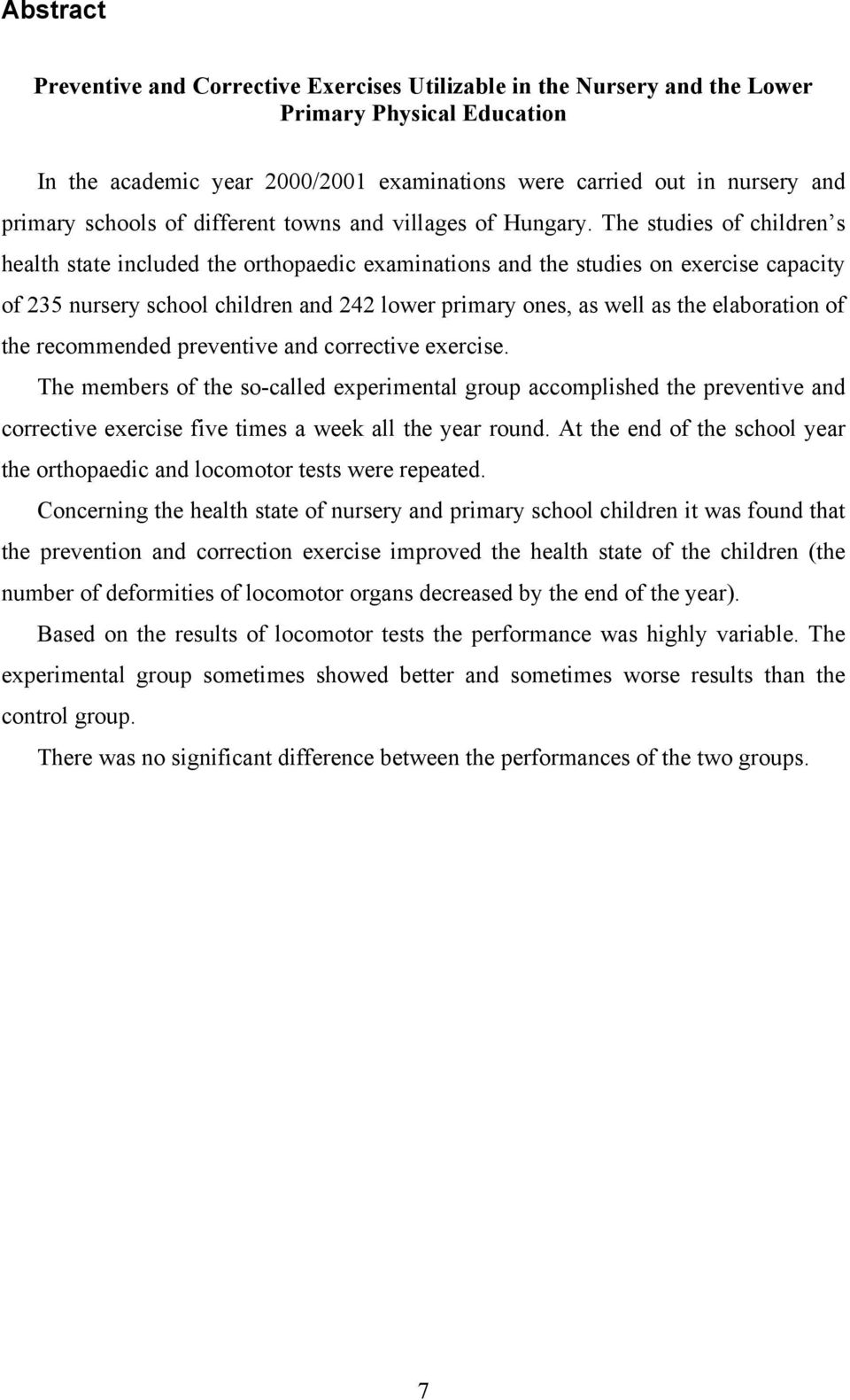 The studies of children s health state included the orthopaedic examinations and the studies on exercise capacity of 235 nursery school children and 242 lower primary ones, as well as the elaboration