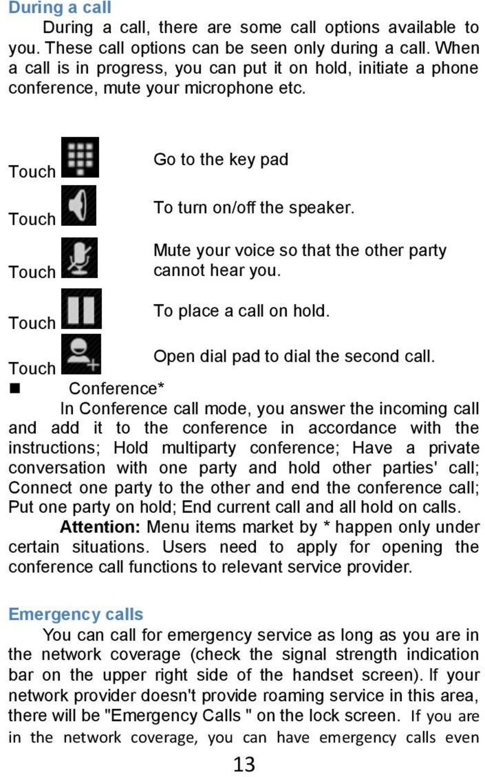 Mute your voice so that the other party cannot hear you. To place a call on hold. Open dial pad to dial the second call.