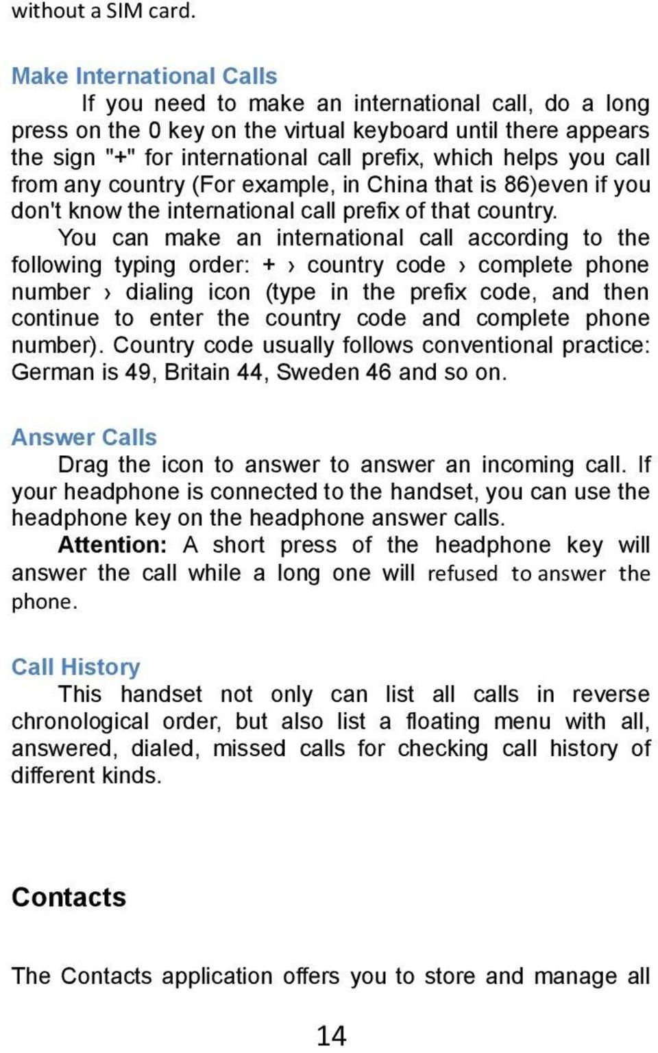 you call from any country (For example, in China that is 86)even if you don't know the international call prefix of that country.
