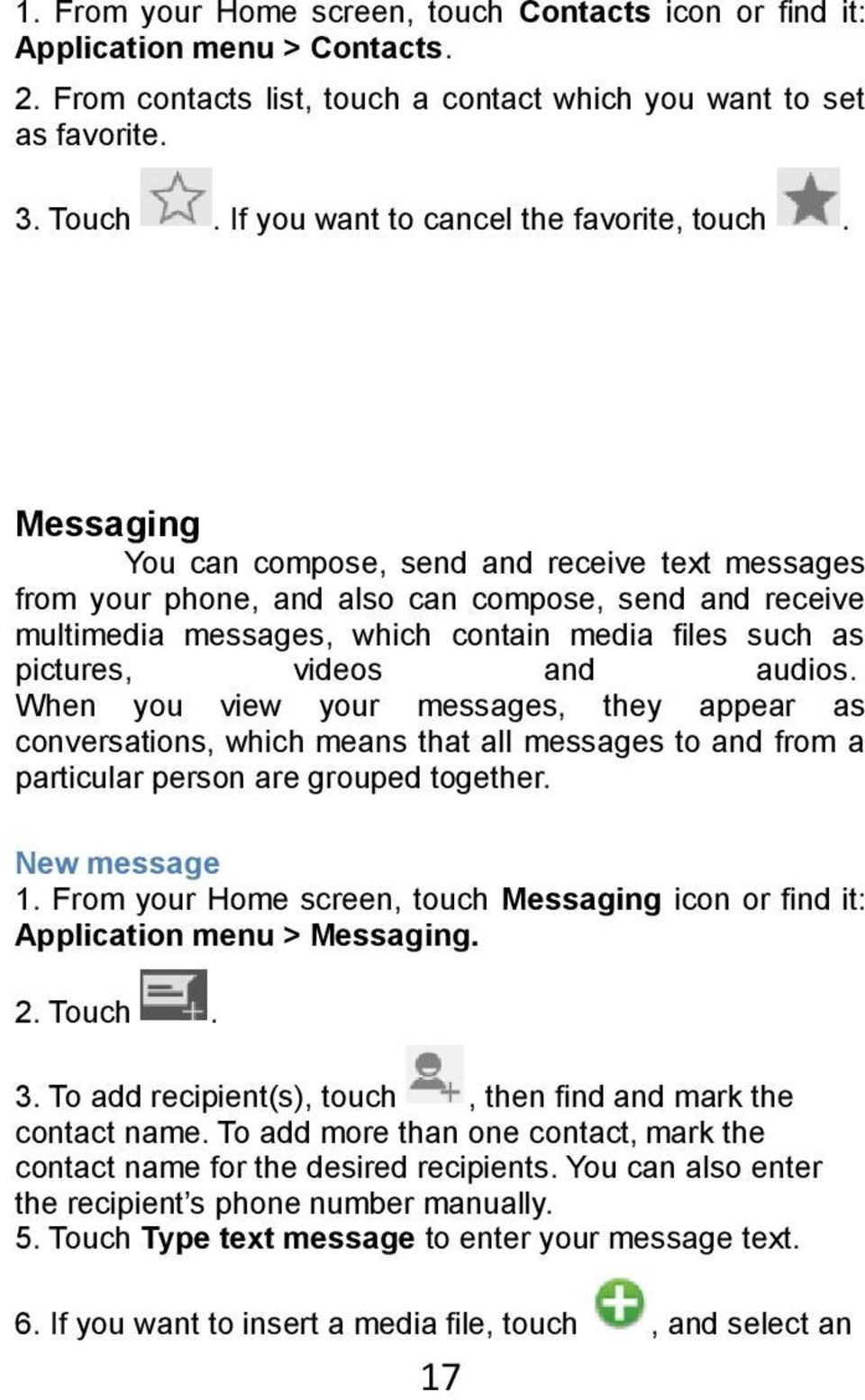 Messaging You can compose, send and receive text messages from your phone, and also can compose, send and receive multimedia messages, which contain media files such as pictures, videos and audios.