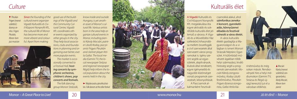 , the cultural life of Monor has become more and more vibrant and colourful. Apart from making good use of the buildings of the Vigadó and the Community Cultural Centre, Vigadó Kft.