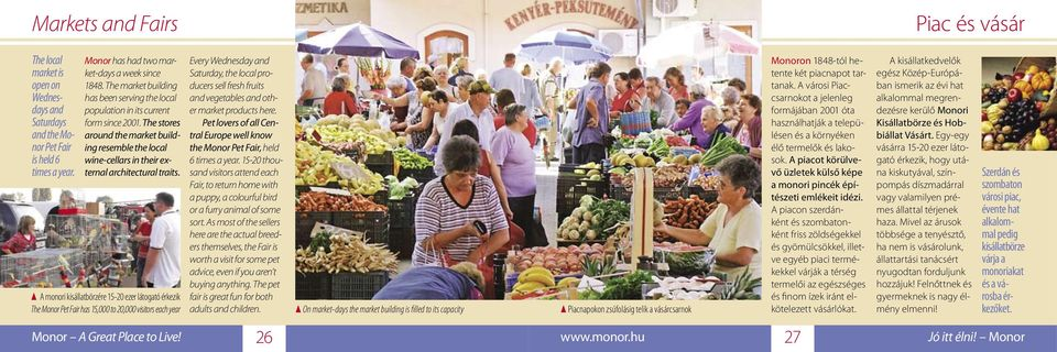 A monori kisállatbörzére 15-20 ezer látogató érkezik The Monor Pet Fair has 15,000 to 20,000 visitors each year Every Wednesday and Saturday, the local producers sell fresh fruits and vegetables and