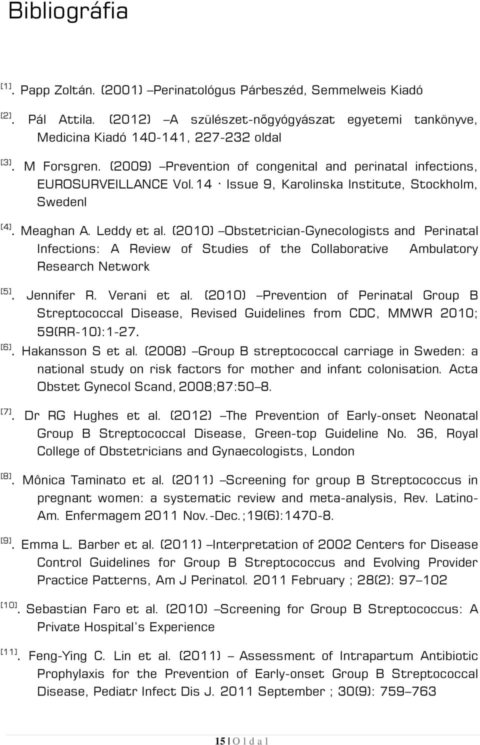 (2010) Obstetrician-Gynecologists and Perinatal Infections: A Review of Studies of the Collaborative Research Network Ambulatory [5]. Jennifer R. Verani et al.
