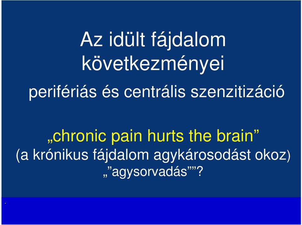 chronic pain hurts the brain (a