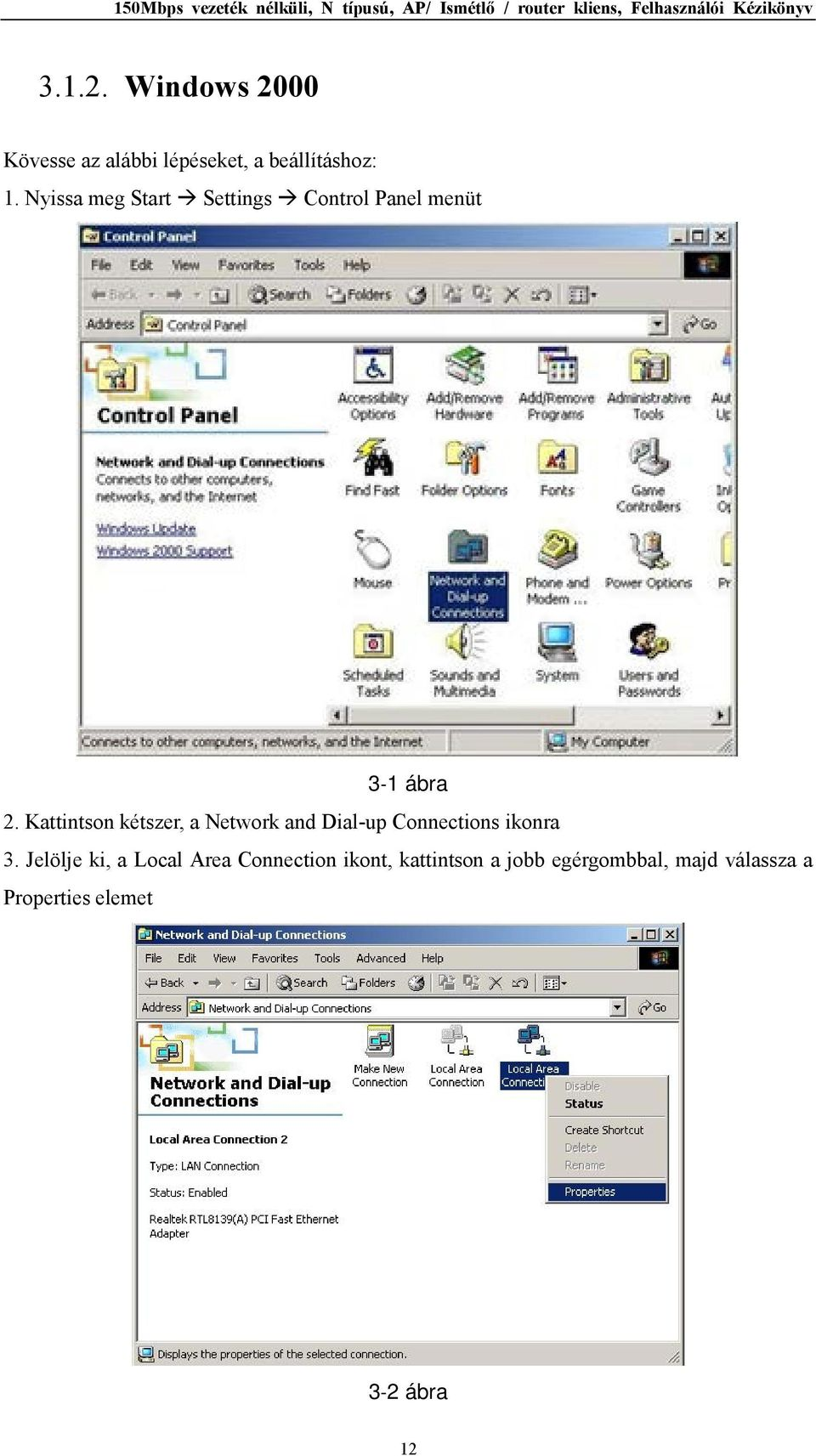 Kattintson kétszer, a Network and Dial-up Connections ikonra 3.