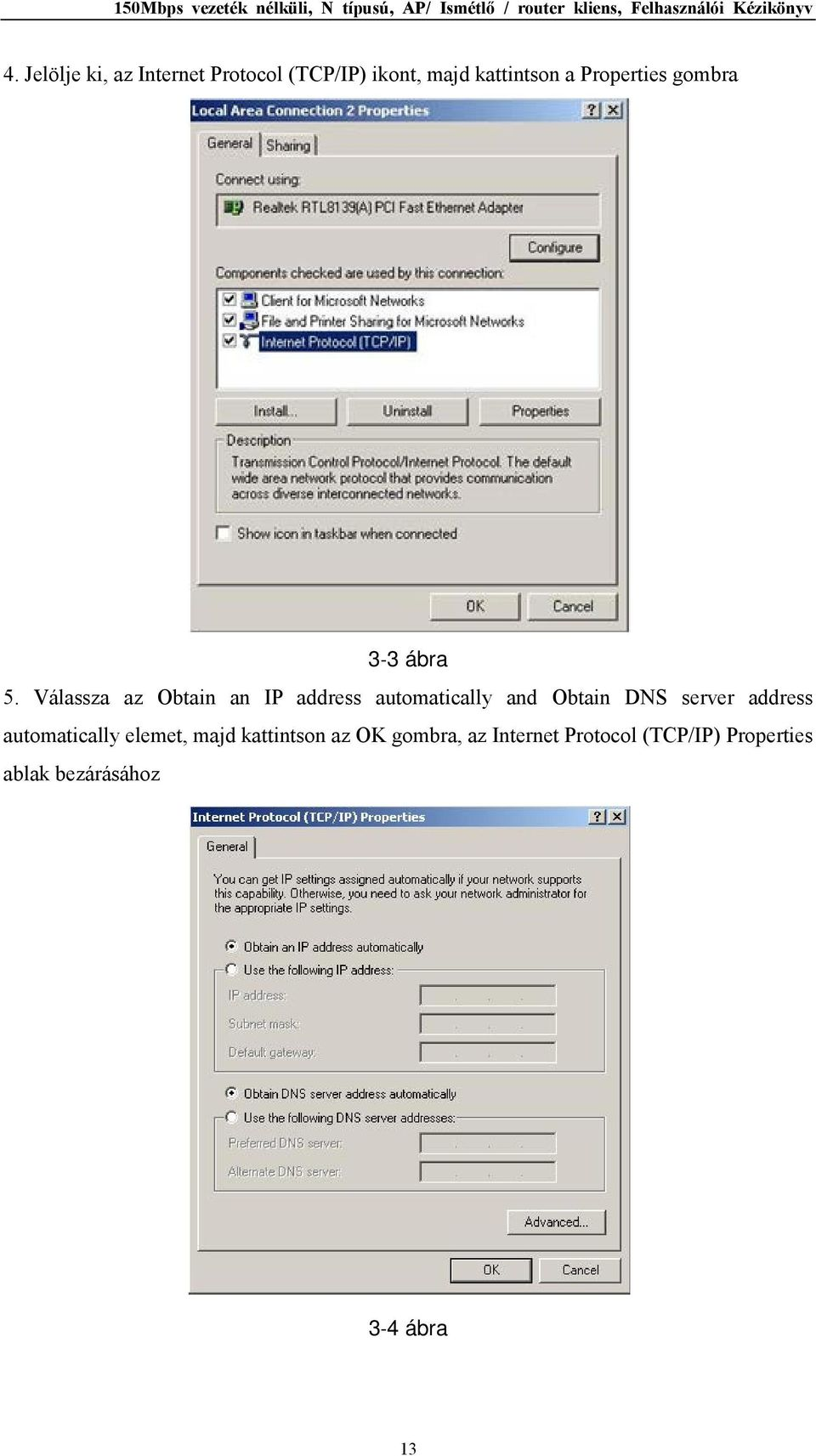 Válassza az Obtain an IP address automatically and Obtain DNS server