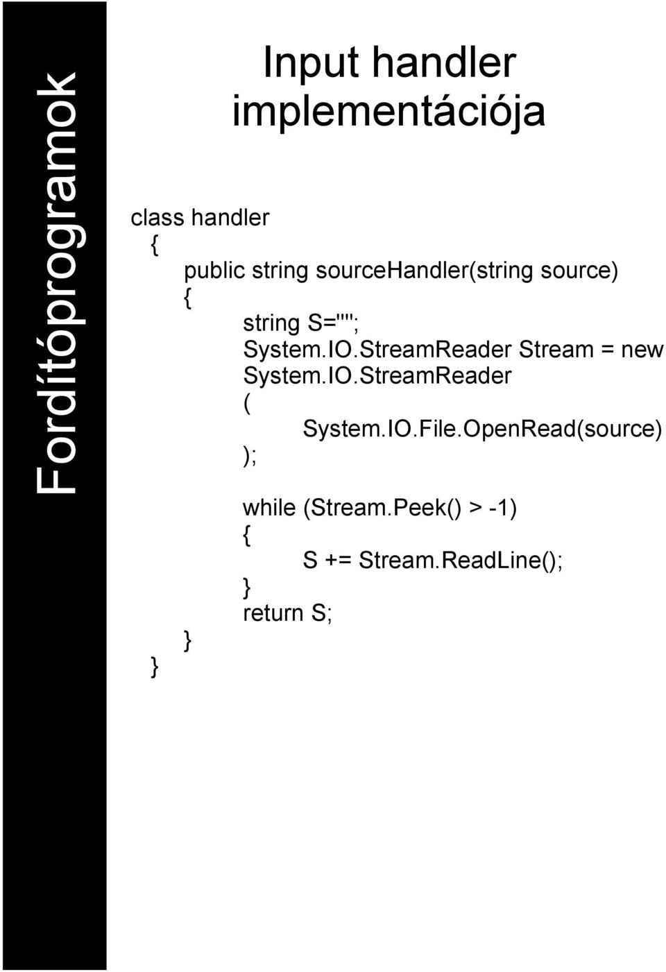 StreamReader Stream = new System.IO.StreamReader ( System.IO.File.