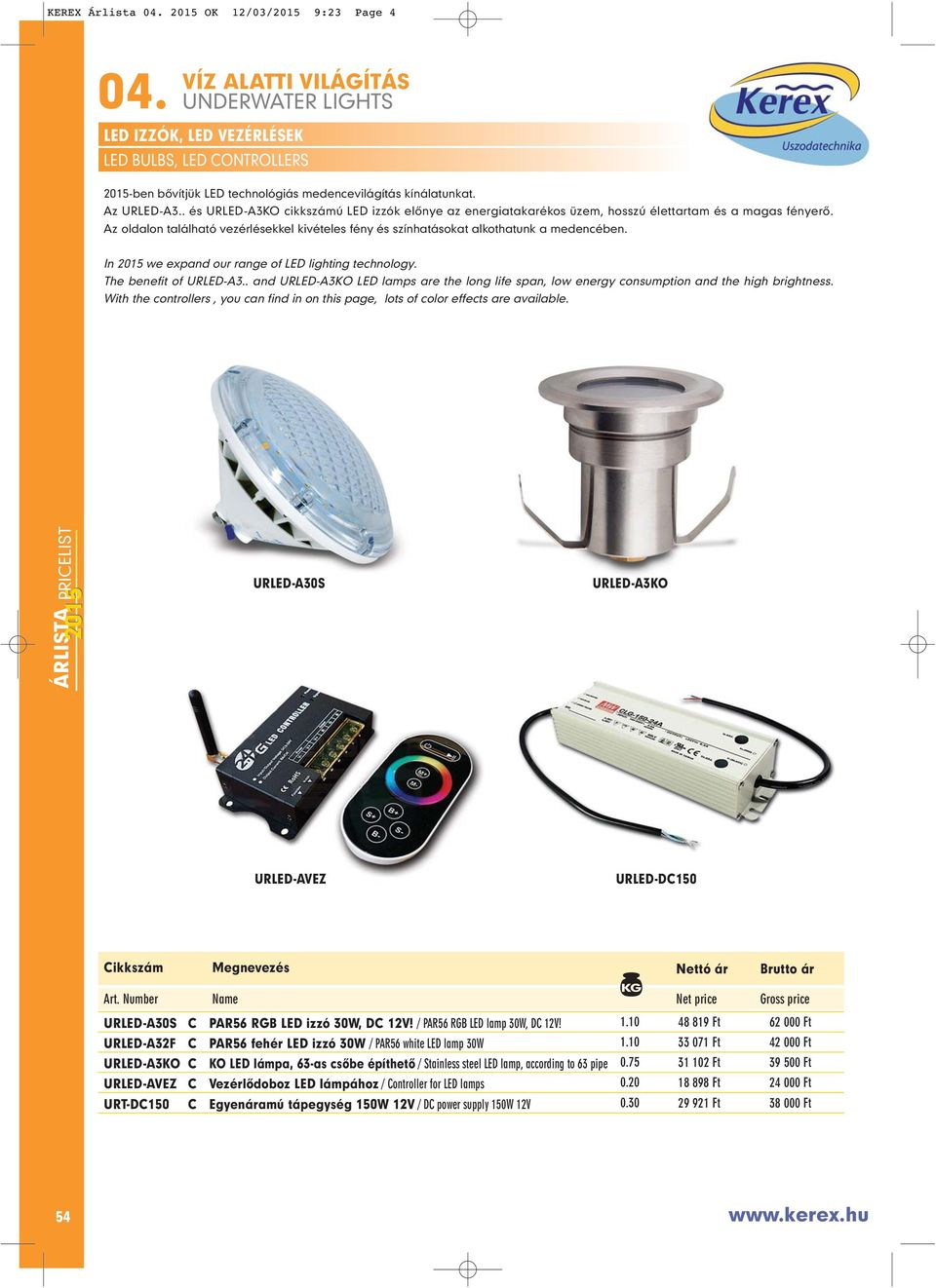 In 2015 we expand our range of LED lighting technology. The benefit of URLED-A3.. and URLED-A3KO LED lamps are the long life span, low energy consumption and the high brightness.
