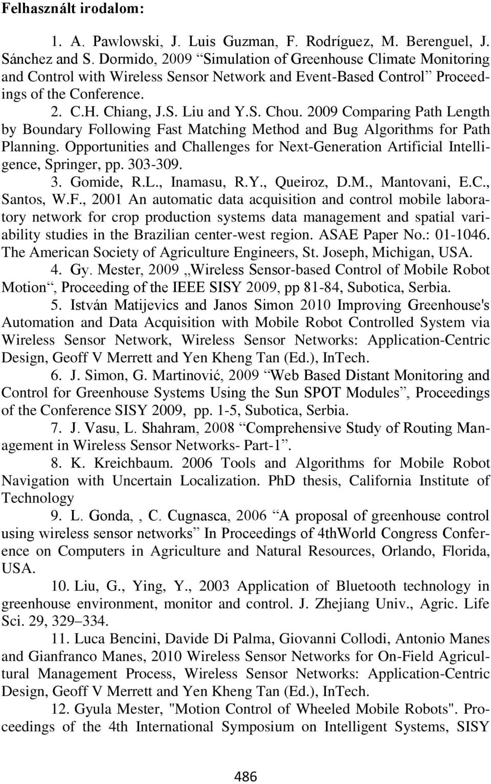 2009 Comparing Path Length by Boundary Following Fast Matching Method and Bug Algorithms for Path Planning. Opportunities and Challenges for Next-Generation Artificial Intelligence, Springer, pp.