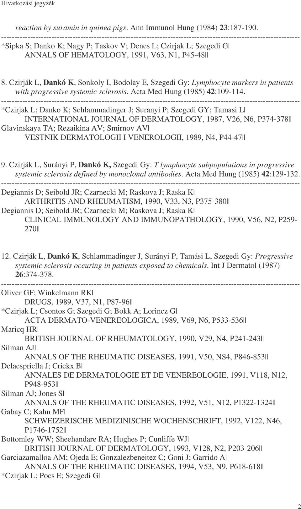 Czirják L, Dankó K, Sonkoly I, Bodolay E, Szegedi Gy: Lymphocyte markers in patients with progressive systemic sclerosis. Acta Med Hung (1985) 42:109-114.