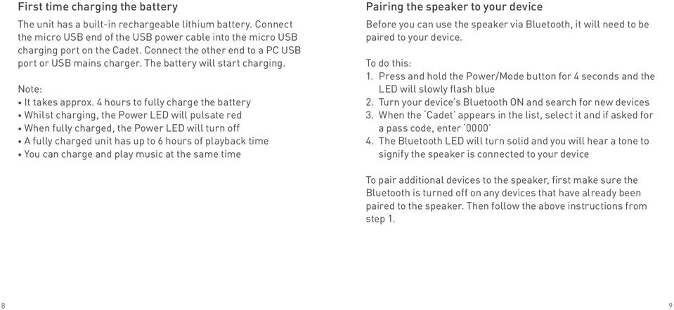 4 hours to fully charge the battery Whilst charging, the Power LED will pulsate red When fully charged, the Power LED will turn off A fully charged unit has up to 6 hours of playback time You can