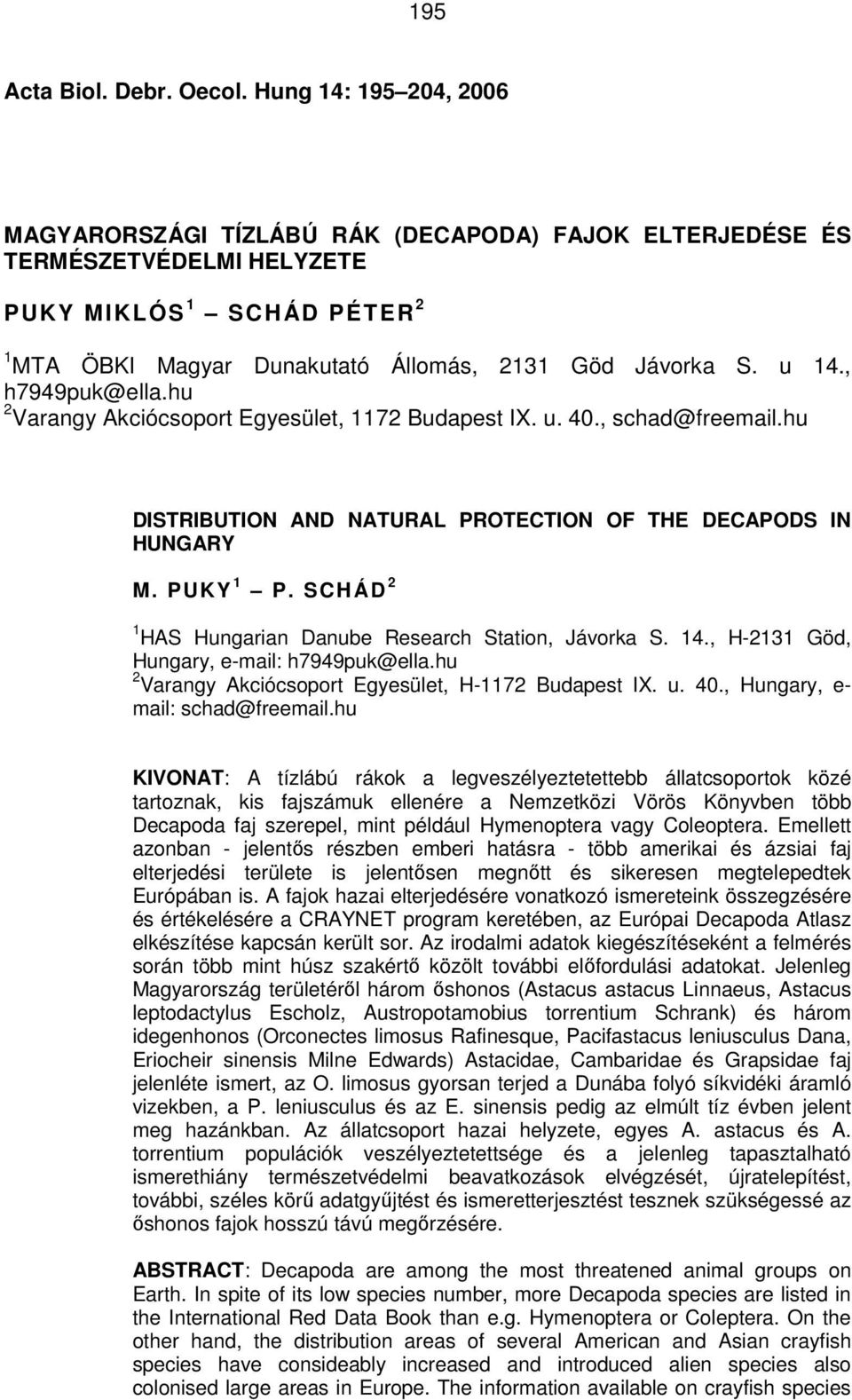 , h7949puk@ella.hu 2 Varangy Akciócsoport Egyesület, 1172 Budapest IX. u. 40., schad@freemail.hu DISTRIBUTION AND NATURAL PROTECTION OF THE DECAPODS IN HUNGARY M. PUKY 1 P.