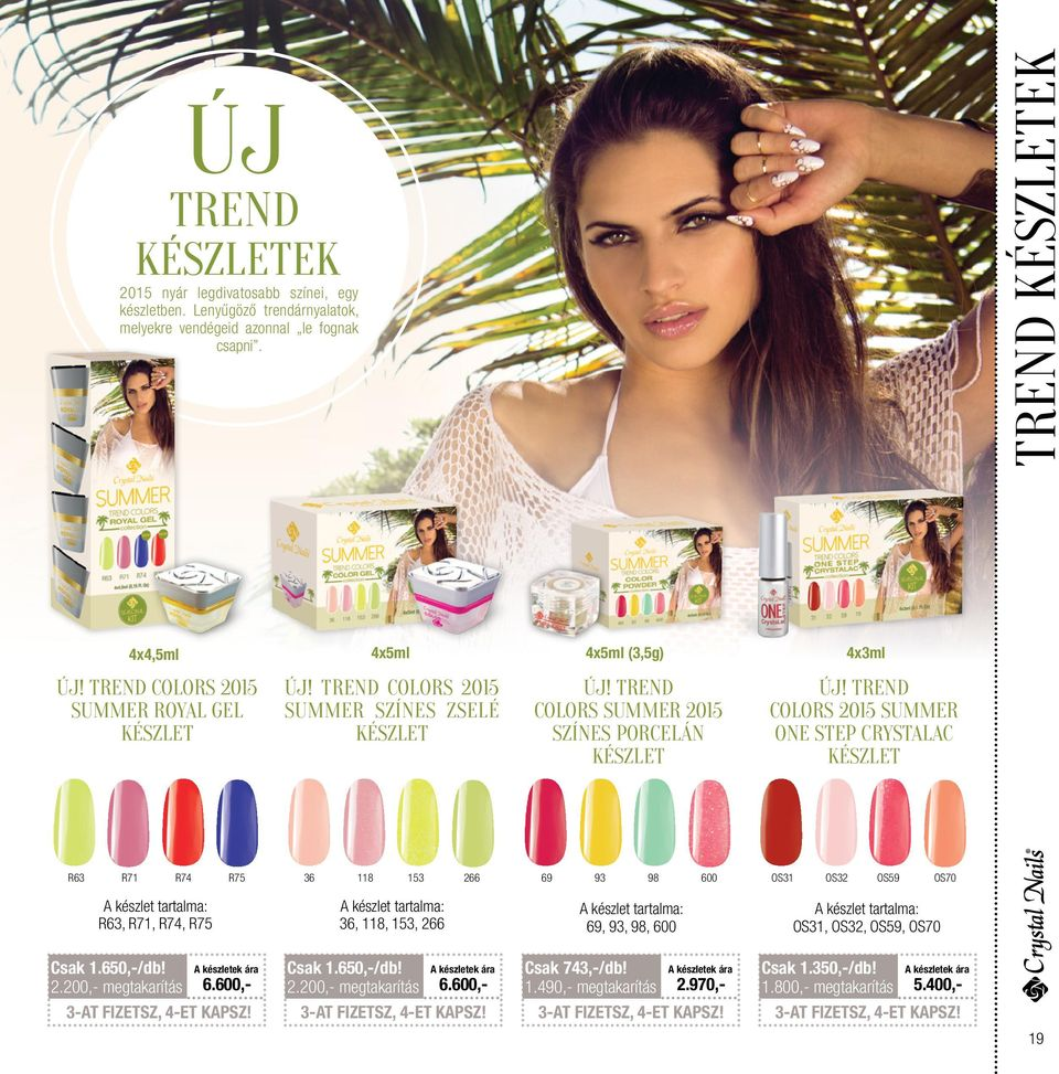 trend colors 2015 summer ONE STEP crystalac készlet R63 R71 R74 R75 36 118 153 266 69 93 98 600 OS31 OS32 OS59 OS70 A készlet tartalma: R63, R71, R74, R75 A készlet tartalma: 36, 118, 153, 266 A