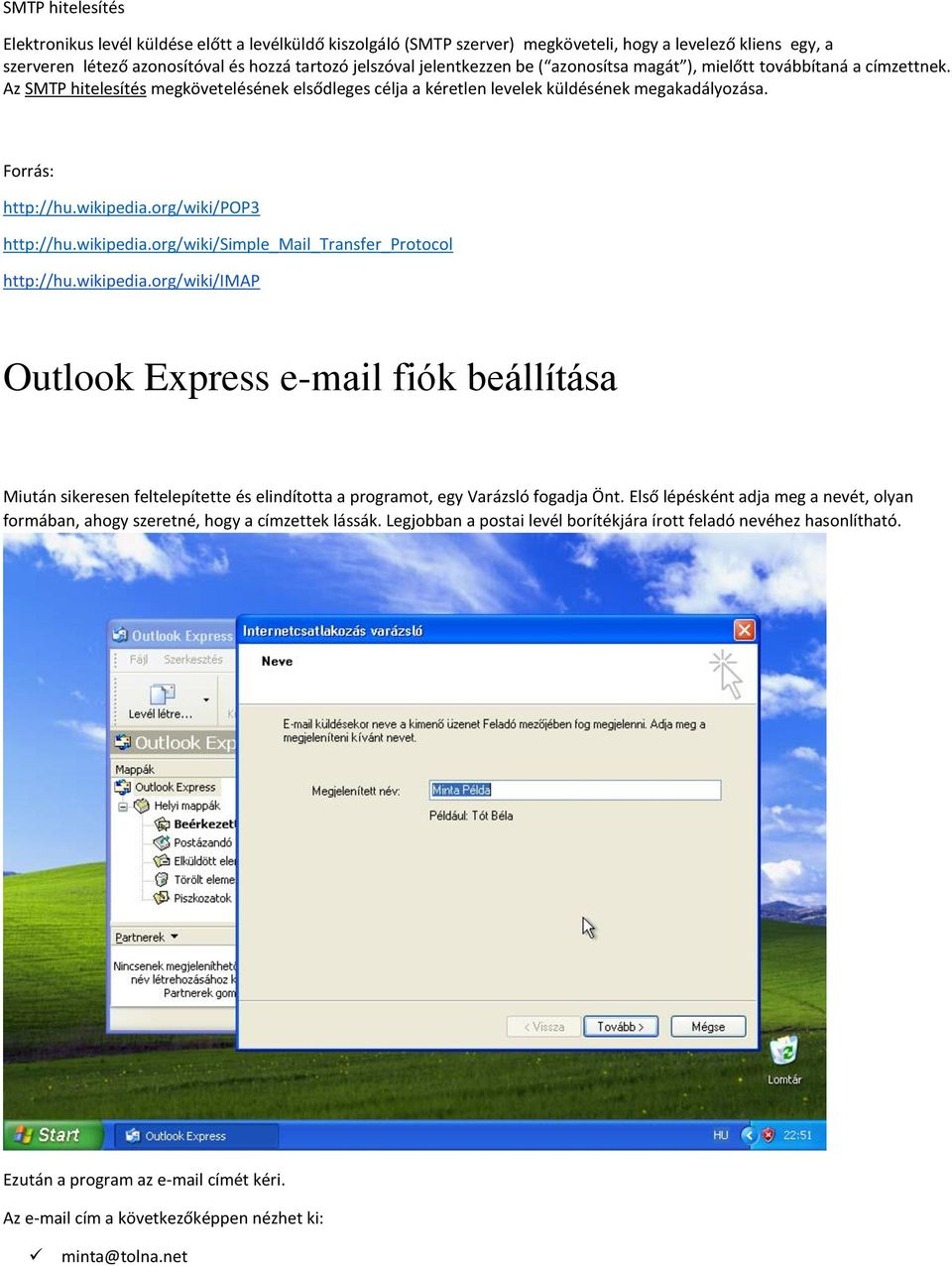 wikipedia.org/wiki/pop3 http://hu.wikipedia.org/wiki/simple_mail_transfer_protocol http://hu.wikipedia.org/wiki/imap Outlook Express e-mail fiók beállítása Miután sikeresen feltelepítette és elindította a programot, egy Varázsló fogadja Önt.