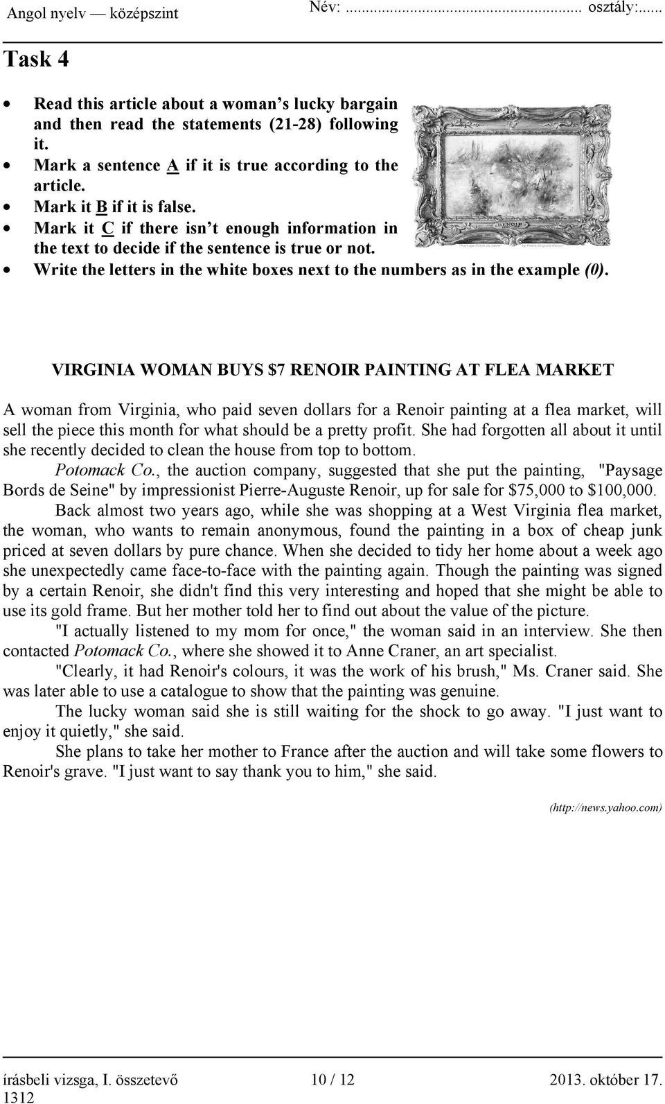 VIRGINIA WOMAN BUYS $7 RENOIR PAINTING AT FLEA MARKET A woman from Virginia, who paid seven dollars for a Renoir painting at a flea market, will sell the piece this month for what should be a pretty