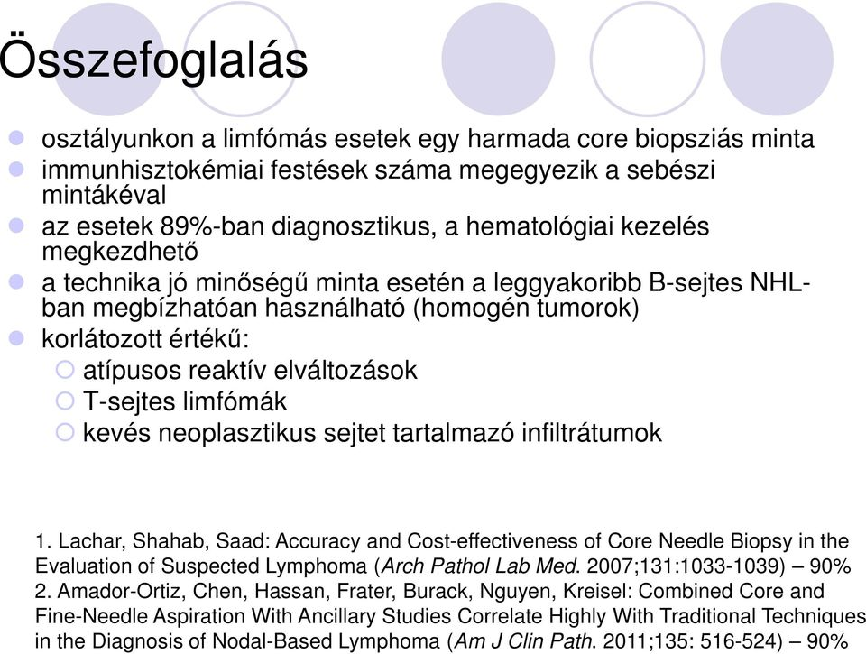 neoplasztikus sejtet tartalmazó infiltrátumok 1. Lachar, Shahab, Saad: Accuracy and Cost-effectiveness of Core Needle Biopsy in the Evaluation of Suspected Lymphoma (Arch Pathol Lab Med.