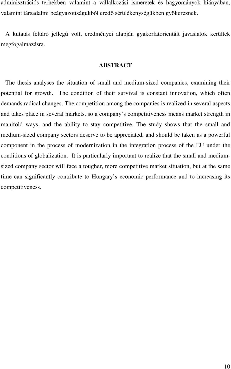 ABSTRACT The thesis analyses the situation of small and medium-sized companies, examining their potential for growth.