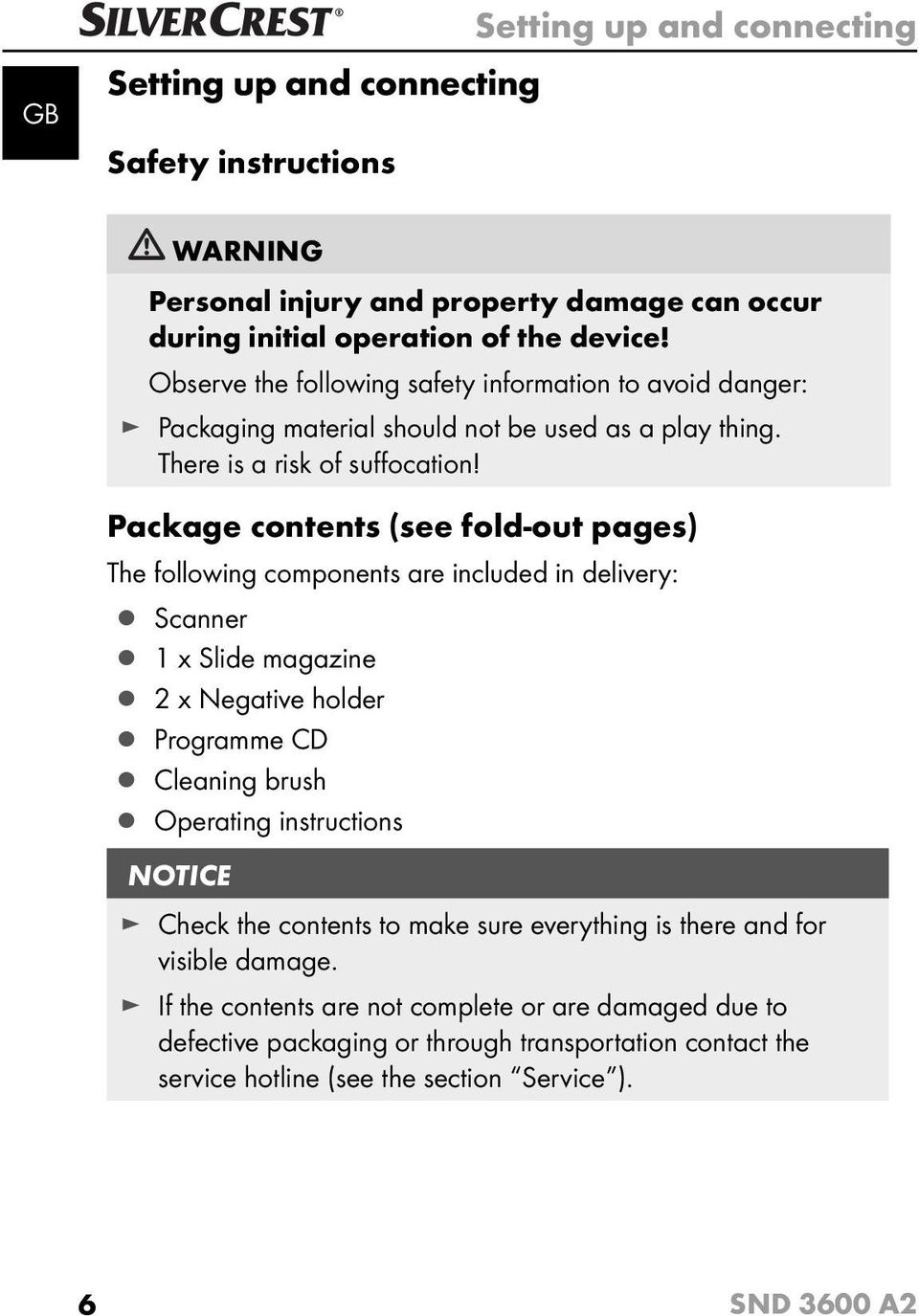 Package contents (see fold-out pages) The following components are included in delivery: Scanner 1 x Slide magazine 2 x Negative holder Programme CD Cleaning brush Operating instructions