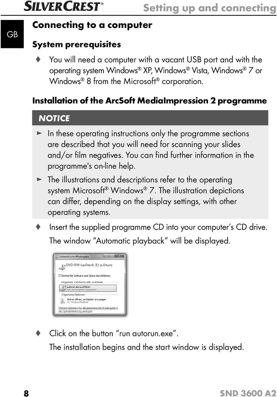 Installation of the ArcSoft MediaImpression 2 programme NOTICE In these operating instructions only the programme sections are described that you will need for scanning your slides and/or fi lm