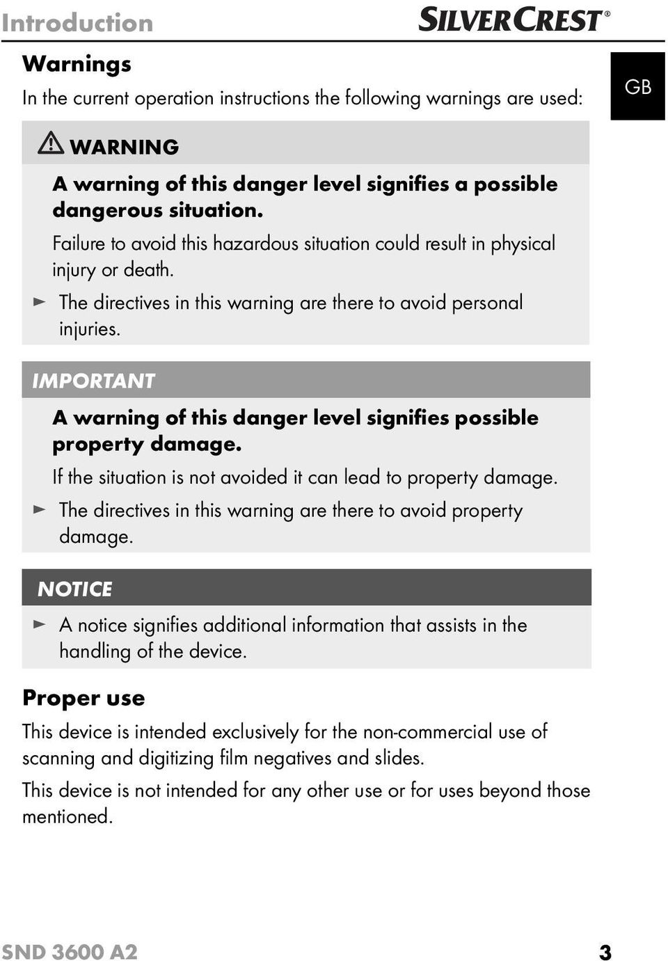 IMPORTANT A warning of this danger level signifies possible property damage. If the situation is not avoided it can lead to property damage.