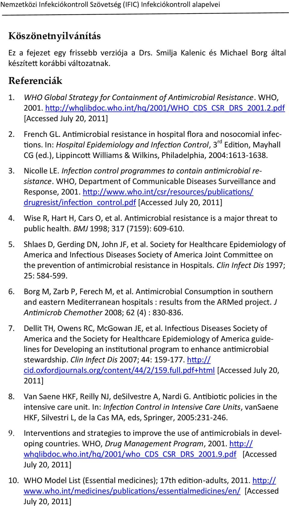 int/hq/2001/who_cds_csr_drs_2001.2.pdf *Accessed July 20, 2011+ 2. French GL. Antimicrobial resistance in hospital flora and nosocomial infections.