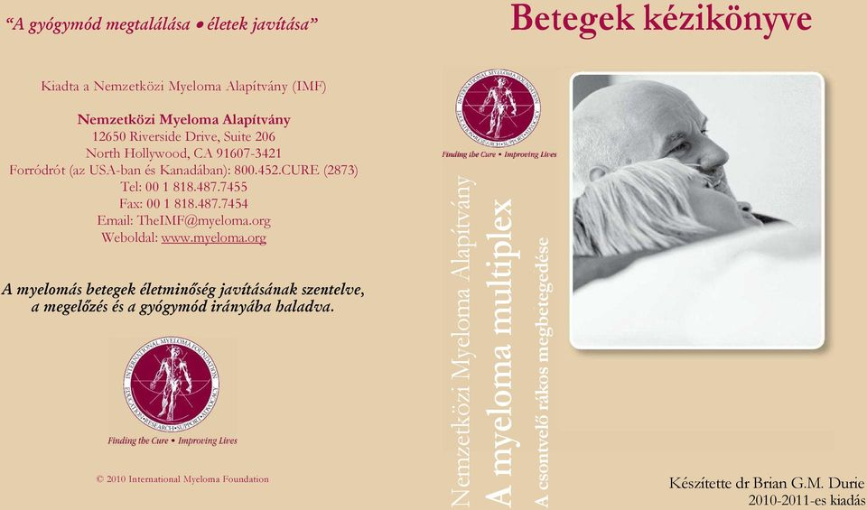 Kanadában): 800.452.CURE (2873) Tel: 00 1 818.487.7455 Fax: 00 1 818.487.7454 Email: TheIMF@myeloma.