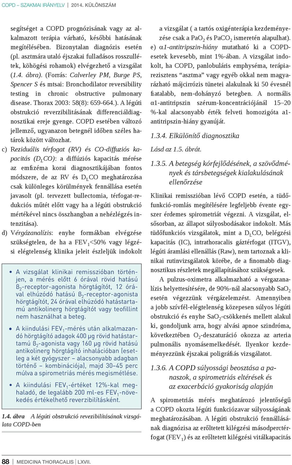 (Forrás: Calverley PM, Burge PS, Spencer S és mtsai: Bronchodilator reversibility testing in chronic obstructive pulmonary disease. Thorax 2003: 58(8):