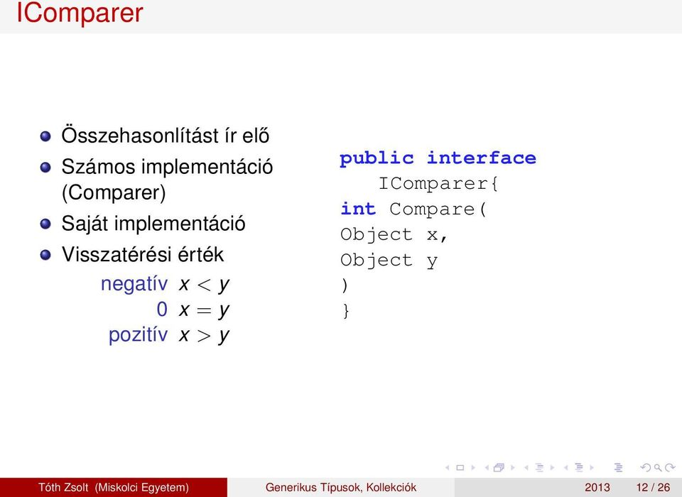 x > y public interface IComparer{ int Compare( Object x, Object y ) }