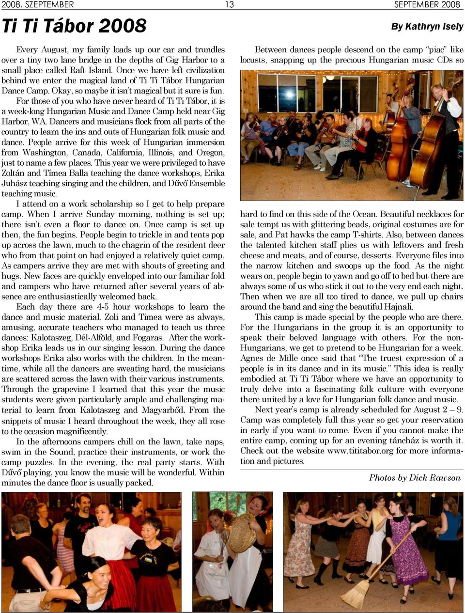 For those of you who have never heard of Ti Ti Tábor, it is a week-long Hungarian Music and Dance Camp held near Gig Harbor, WA.