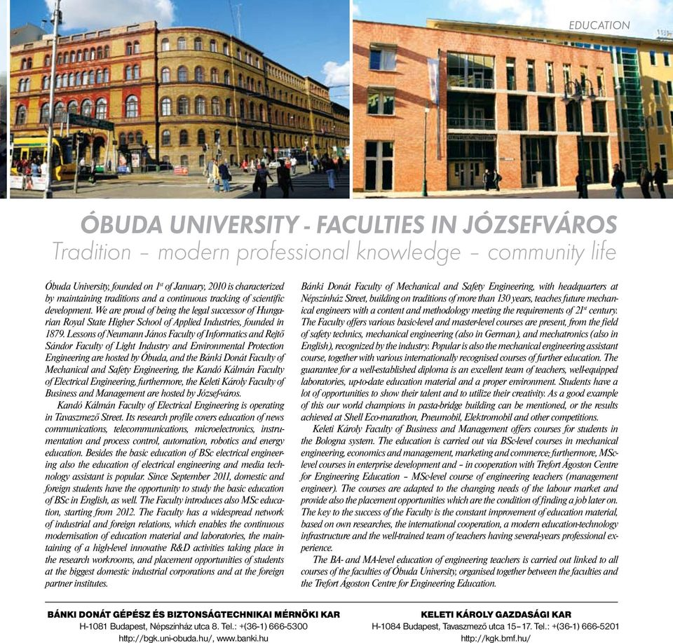 Lessons of Neumann János Faculty of Informatics and Rejtő Sándor Faculty of Light Industry and Environmental Protection Engineering are hosted by Óbuda, and the Bánki Donát Faculty of Mechanical and