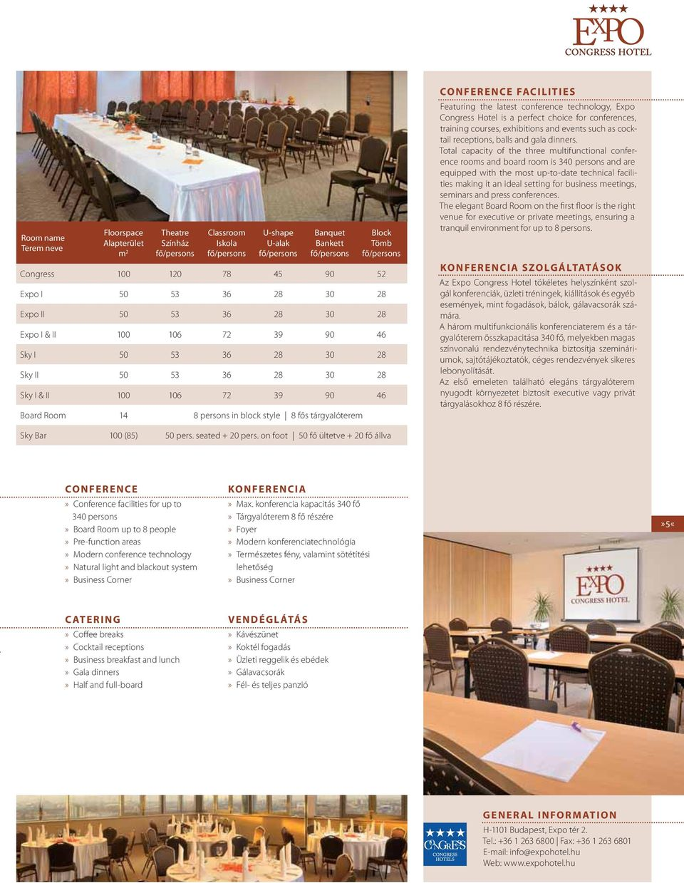 block style 8 fős tárgyalóterem CONFERENCE FACILITIES Featuring the latest conference technology, Expo Congress Hotel is a perfect choice for conferences, training courses, exhibitions and events