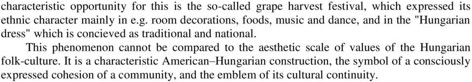 This phenomenon cannot be compared to the aesthetic scale of values of the Hungarian folk-culture.