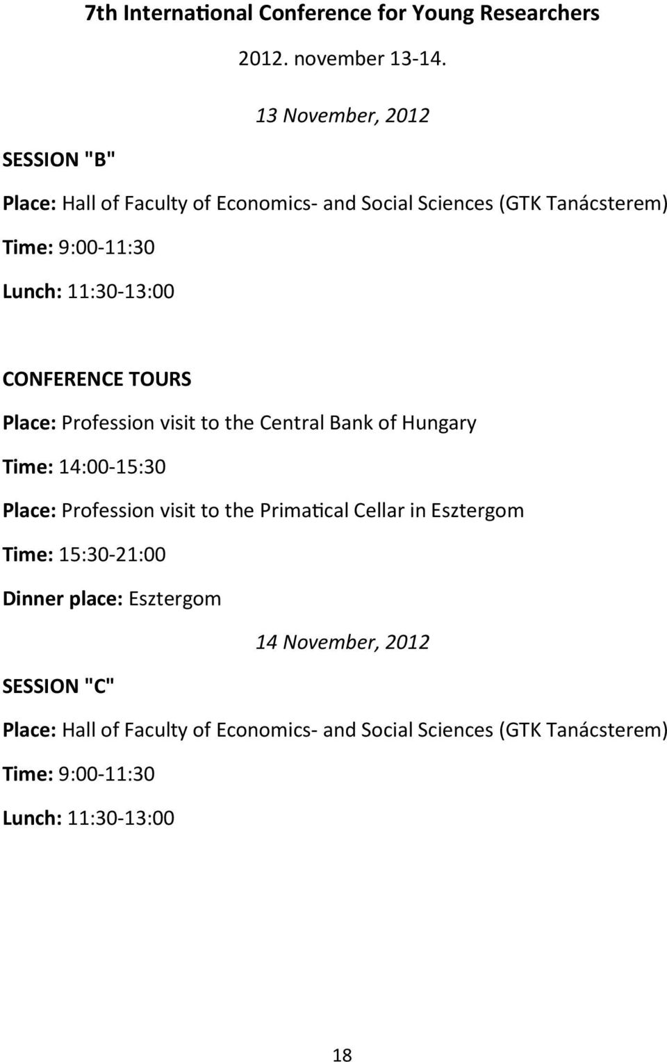 11:30-13:00 CONFERENCE TOURS Place: Profession visit to the Central Bank of Hungary Time: 14:00-15:30 Place: Profession visit to the