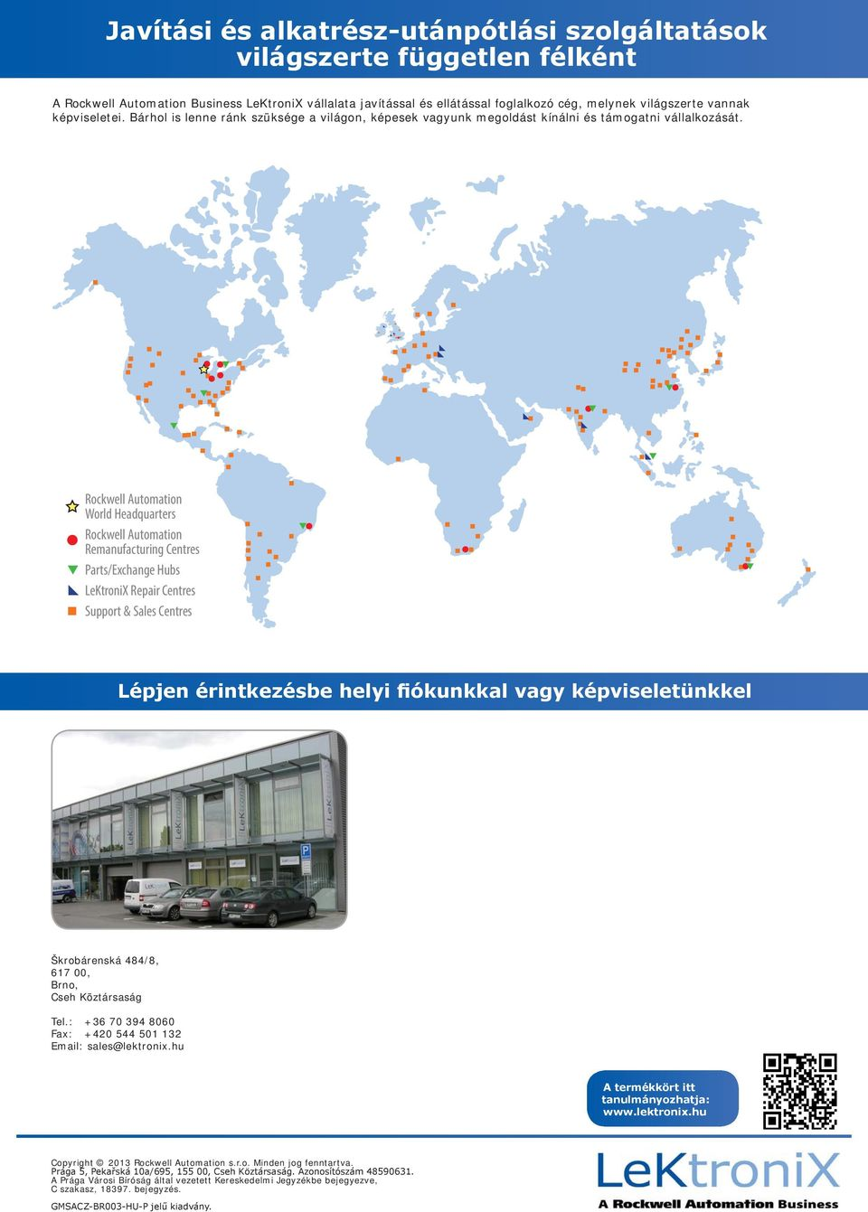 Rockwell Automation World Headquarters Rockwell Automation Remanufacturing Centres Parts/Exchange Hubs LeKtroniX Repair Centres Support & Sales Centres Lépjen érintkezésbe helyi fiókunkkal vagy