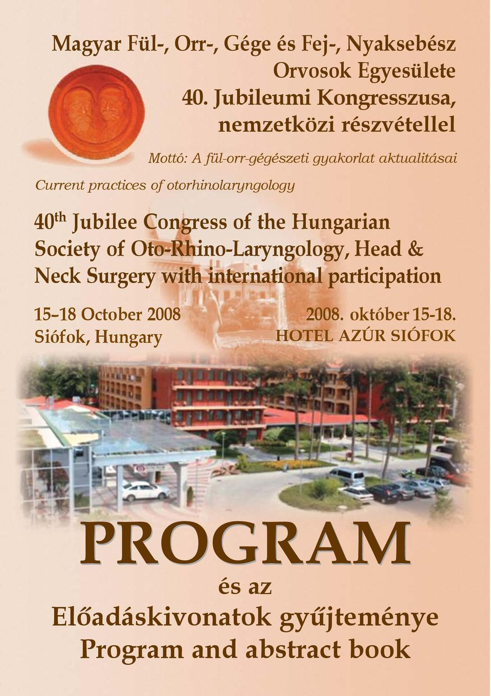 Hungarian Society of Oto-Rhino-Laryngology, Head & Neck Surgery with international participation 15 18 October
